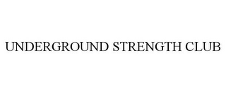 mark for UNDERGROUND STRENGTH CLUB, trademark #85745909