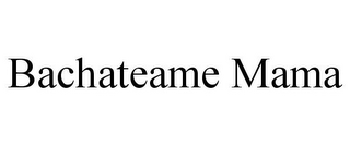 mark for BACHATEAME MAMA, trademark #85745972