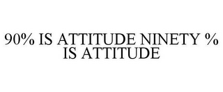mark for 90% IS ATTITUDE NINETY % IS ATTITUDE, trademark #85746062