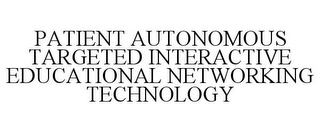 mark for PATIENT AUTONOMOUS TARGETED INTERACTIVE EDUCATIONAL NETWORKING TECHNOLOGY, trademark #85746110