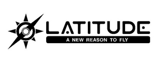 mark for LATITUDE A NEW REASON TO FLY, trademark #85746238