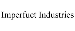 mark for IMPERFUCT INDUSTRIES, trademark #85746700