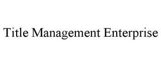 mark for TITLE MANAGEMENT ENTERPRISE, trademark #85746907