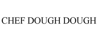 mark for CHEF DOUGH DOUGH, trademark #85746933
