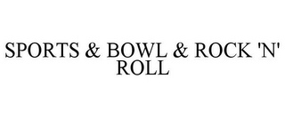mark for SPORTS & BOWL & ROCK 'N' ROLL, trademark #85747007