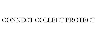 mark for CONNECT COLLECT PROTECT, trademark #85747012
