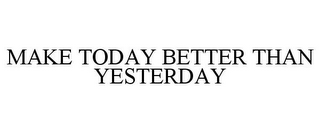mark for MAKE TODAY BETTER THAN YESTERDAY, trademark #85747064