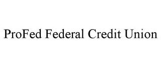 mark for PROFED FEDERAL CREDIT UNION, trademark #85747141