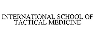 mark for INTERNATIONAL SCHOOL OF TACTICAL MEDICINE, trademark #85747549