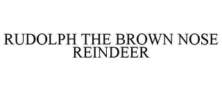 mark for RUDOLPH THE BROWN NOSE REINDEER, trademark #85747584