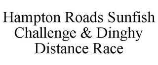 mark for HAMPTON ROADS SUNFISH CHALLENGE & DINGHY DISTANCE RACE, trademark #85747749