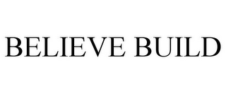 mark for BELIEVE BUILD, trademark #85747984