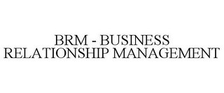 mark for BRM - BUSINESS RELATIONSHIP MANAGEMENT, trademark #85748144