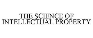 mark for THE SCIENCE OF INTELLECTUAL PROPERTY, trademark #85748174