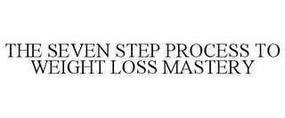 mark for THE SEVEN STEP PROCESS TO WEIGHT LOSS MASTERY, trademark #85748407