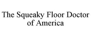 mark for THE SQUEAKY FLOOR DOCTOR OF AMERICA, trademark #85748471
