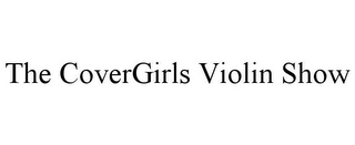 mark for THE COVERGIRLS VIOLIN SHOW, trademark #85748592