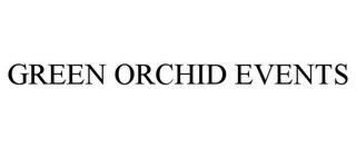 mark for GREEN ORCHID EVENTS, trademark #85748671