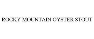 mark for ROCKY MOUNTAIN OYSTER STOUT, trademark #85748683