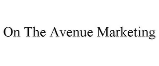 mark for ON THE AVENUE MARKETING, trademark #85748879