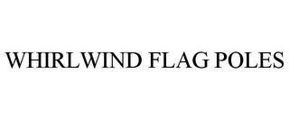 mark for WHIRLWIND FLAG POLES, trademark #85748885