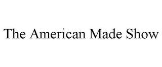 mark for THE AMERICAN MADE SHOW, trademark #85748981