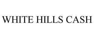 mark for WHITE HILLS CASH, trademark #85749170