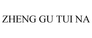 mark for ZHENG GU TUI NA, trademark #85749328