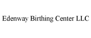 mark for EDENWAY BIRTHING CENTER LLC, trademark #85749577