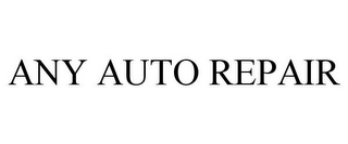 mark for ANY AUTO REPAIR, trademark #85749648