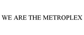 mark for WE ARE THE METROPLEX, trademark #85749756