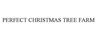 mark for PERFECT CHRISTMAS TREE FARM, trademark #85749779