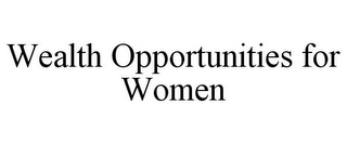 mark for WEALTH OPPORTUNITIES FOR WOMEN, trademark #85749780