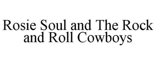 mark for ROSIE SOUL AND THE ROCK AND ROLL COWBOYS, trademark #85750150
