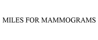 mark for MILES FOR MAMMOGRAMS, trademark #85750427