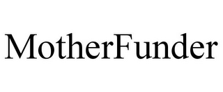 mark for MOTHERFUNDER, trademark #85750511