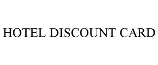 mark for HOTEL DISCOUNT CARD, trademark #85750939