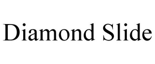 mark for DIAMOND SLIDE, trademark #85751032