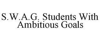 mark for S.W.A.G. STUDENTS WITH AMBITIOUS GOALS, trademark #85751191