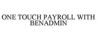 mark for ONE TOUCH PAYROLL WITH BENADMIN, trademark #85751347