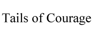 mark for TAILS OF COURAGE, trademark #85751367