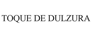 mark for TOQUE DE DULZURA, trademark #85751427