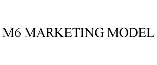 mark for M6 MARKETING MODEL, trademark #85751525