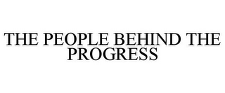mark for THE PEOPLE BEHIND THE PROGRESS, trademark #85751548
