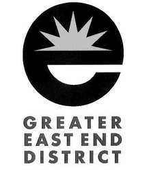 mark for E GREATER EAST END DISTRICT, trademark #85751556