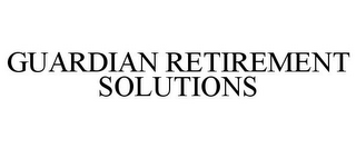 mark for GUARDIAN RETIREMENT SOLUTIONS, trademark #85751848