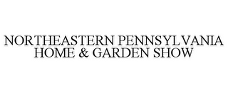 mark for NORTHEASTERN PENNSYLVANIA HOME & GARDENSHOW, trademark #85752079