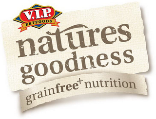 mark for V.I.P PETFOODS NATURES GOODNESS GRAINFREE+ NUTRITION, trademark #85752312