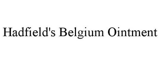 mark for HADFIELD'S BELGIUM OINTMENT, trademark #85752456