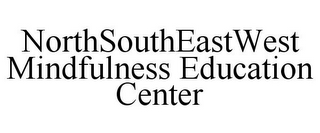 mark for NORTHSOUTHEASTWEST MINDFULNESS EDUCATION CENTER, trademark #85752548